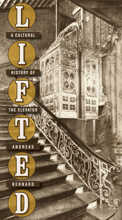 Lifted, A Cultural History of the Elevator